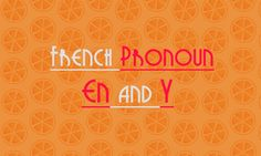 French Pronoun En and Y: How to Use it in Grammar
