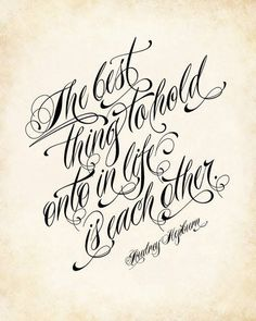 wedding quotes The Best Thing To Hold Onto In Life Is Each Other - Audrey Hepburn Quote art - love / wedding quote Tattoo Lettering Fonts, Tattoo Script, Graffiti Lettering, Hand Lettering Alphabet, Tattoo Arm, Calligraphy Fonts, Script Fonts, Typography, Chicano Tattoos