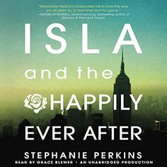 Isla and the Happily Ever After (       UNABRIDGED) by Stephanie Perkins Narrated by Grace Blewer