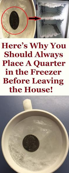 In Case You Missed: HERE'S WHY YOU SHOULD ALWAYS PLACE A QUARTER IN THE FREEZER BEFORE LEAVING THE HOUSE!