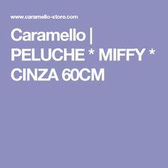 Caramello  | PELUCHE * MIFFY * CINZA 60CM
