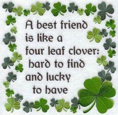 to my 4 leaf clover, I love you lots & Im so very fortunate to have as my bff, Gopher xxx ooo St Paddys Day, St Patricks Day, My Best Friend, Best Friends, Friends Forever, True Friends, Special Friends, Dear Friend, Sayings