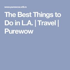 The Best Things to Do in L.A. | Travel | Purewow