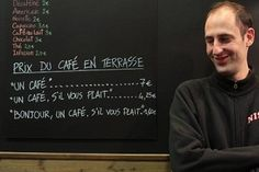 At Sirah, manager Fabrice Pepino has defined the price of your coffee depending on your courtesy: One coffee 7€ / One coffee please 4,25€ / Hello one coffee please 1,40€. Credit: Franck Fernandes.