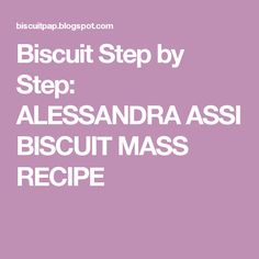 Biscuit Step by Step: ALESSANDRA ASSI BISCUIT MASS RECIPE