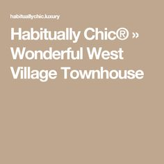 Habitually Chic®  » Wonderful West Village Townhouse