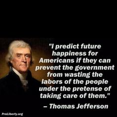 Thomas Jefferson; wow they knew what they were talking about way back then . . . imagine that!!