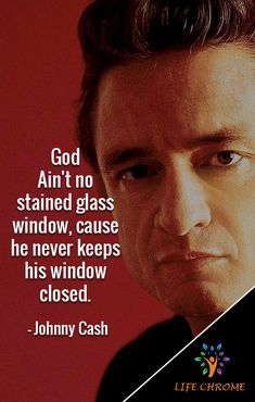 """""""God Ain't no stained glass window, cause he never keeps his window closed. Quotes By Famous People, People Quotes, Johnny Cash Quotes, Country Singers, Flags, Read More, Stained Glass, Reflection"""