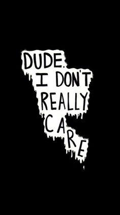 I don& Care wallpaper from Teenager Wallpaper app ; Teenager Wallpaper, Teen Wallpaper, Hipster Wallpaper, Mood Wallpaper, Black Wallpaper, Lock Screen Wallpaper, Wallpaper Quotes, Wallpaper Backgrounds, Cellphone Wallpaper