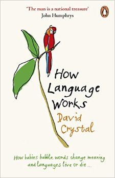 How Language Works: How Babies Babble, Words Change Meaning and Languages Live or Die: Amazon.co.uk: David Crystal: 9780141015521: Books