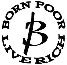 Born Poor Live Rich