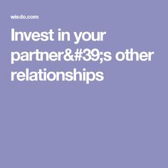 Invest in your partner's other relationships