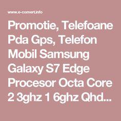 Promotie, Telefoane Pda Gps, Telefon Mobil Samsung Galaxy S7 Edge Procesor Octa Core 2 3ghz 1 6ghz Qhd Super Amoled Capacitive To, Oferta, Reducere, Black Friday, 2016