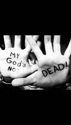Gods not dead...he's surely alive!
