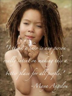 I think a hero is any person really intent on making this a better place for all people ~ Maya Angelou #quote #motivation #inspiration