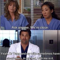 @Trysha Smallwood -- I know you don't watch Grey's Anatomy.... but this would so be us! :) That's legit just their friendship -- lol, nothing sexual lol