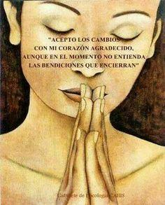 Acepto los cambios con mi corazón agradecido aunque de momento no entienda las bendiciones que encierran