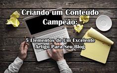 Bom dia pessoal! Se você cria conteúdos para blogs, leia meu artigo sobre os 5 elementos importantíssimos para que seus conteúdos sejam de alto valor e conquistem uma audiência cada vez maior.