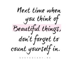 For ALL my girlfriends and Moms that always put themselves last.....You are all beautiful!!!