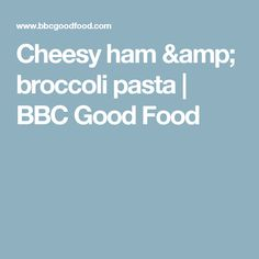 Cheesy ham & broccoli pasta | BBC Good Food