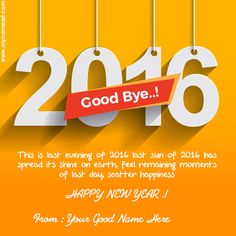 celebrate the last night the year 2016.good bye 2016 name pictures with amaizing inspirational quotes writen.name written on good bye 2016 message pictures.beautiful 2016 emboz text with nice message quotes wishes download for whatsapp and social media sharing.good bye 2016 wishes with my name pics for lovely facebook friend.31st december good bye 2016 sms image editor with name.latest design greetings card and quotes for wishes last day of the year 2016.name editor for good bye 2016 wish...