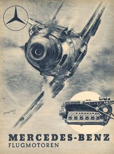 GERMAN WWII Mercedes-Benz advertising poster for engines of Messerschmidt planes of Luftwaffe, Germany before Luftwaffe, Old Mercedes, Mercedes Benz 300, Classic Mercedes, Aircraft Engine, Fighter Aircraft, Ww2 Aircraft, Plane Engine, Bf 109 K4