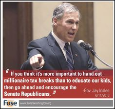 Thanks to WA state Governor Inslee for calling out Rodney Tom and the Senate Republicans for putting millionaires before our kids.