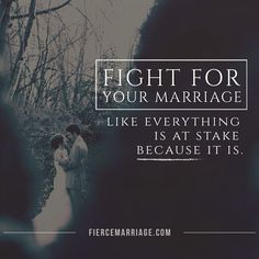Fight for your marriage like everything is at stake, because it is.