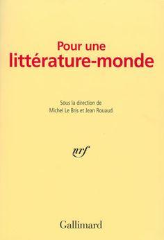 Pour une littérature-monde / sous la direction de Michel Le Bris et Jean Rouaud ; par Eva Almassy ... [et al.] - Paris : Gallimard, cop. 2007