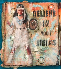 Believe in your Dreams Mixed Media Art Journal Page.  Featured on DecoArt's Mixed Media Blog.  Here is the link for the complete pictorial tutorial: :http://decoart.com/mixedmediablog/project/688/believe_in_your_dreams