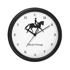 "This awesome 10"" Time for Dressage wall clock features dressage court letters in place of conventional numbers. $15.00 at CafePress.com"