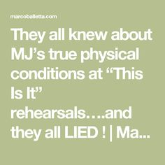 """They all knew about MJ's true physical conditions at """"This Is It"""" rehearsals….and they all LIED !   Marco Balletta"""