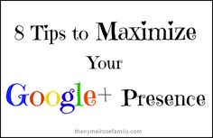 8 Tips to Maximize Your Google+ Presence @russej10 #google+
