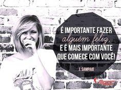 É importante fazer alguém feliz e é mais importante que comece com você! #importante #feliz #felicidade