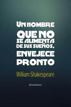 Un hombre que no se alimenta de sus sueños envejece pronto. William Shakespeare @Candidman #Frases Celebres Candidman William Shakespeare @candidman