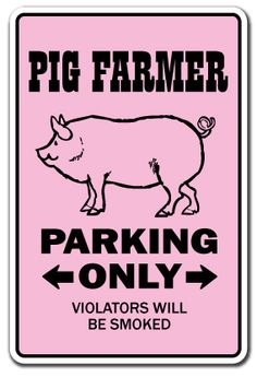PIG FARMER Novelty Sign pigs parking farm hog sow pork bacon piggy country ham | eBay