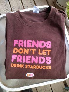 "Dunkin Donuts T-Shirt ""Friends Don't Let Friends Drink Starbucks"""