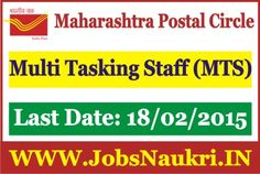 Maharashtra Postal Circle Recruitment : Multi Tasking Staff (MTS) in Administrative offices/ Postal Divisions / Railway Mail Service Divisions Last Date : 18/02/2015 Post Name : Multi Tasking Staff (MTS)