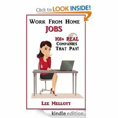 Work From Home Jobs: 101  Real Companies That Pay! --- http://www.amazon.com/Work-From-Home-Jobs-ebook/dp/B008V4FVWO/?tag=affpicntip-20