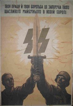 """Ukrainian WW2 """"Your work and your struggle is a pledge for your happy future in the New Europe"""". SS Recruitment poster in Ukraine"""