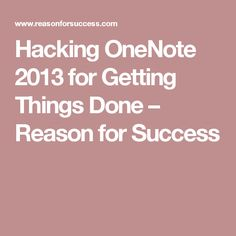 Hacking OneNote 2013 for Getting Things Done – Reason for Success