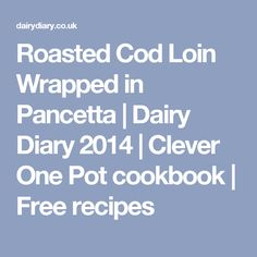 Roasted Cod Loin Wrapped in Pancetta Dairy Diary, Roasted Cod, Sample Recipe, Low Carb Dinner Recipes, One Pot, Fish Dishes, Fish Recipes, Free Food, Entrees