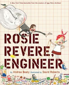 """Rosie Revere, Engineer"" by Andrea Beaty. Rosie may seem quiet during the day, but at night she's a brilliant inventor of gizmos and gadgets who dreams of becoming a great engineer. Best Children Books, Childrens Books, Mighty Girl Books, Rosie Revere Engineer, Rose And Rosie, Emma Rose, Look Rose, Genius Hour, Hanukkah Gifts"