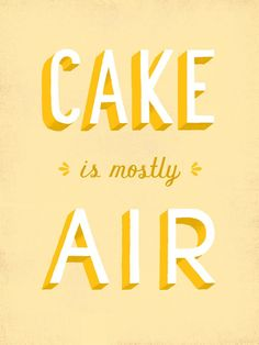 Cake is mostly air. #funny #lettering #quotes http://greatist.com/live/lies-tell-yourself-every-day
