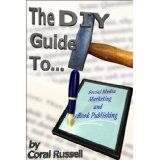 The DIY Guide to Social Media Marketing and eBook Publishing (Kindle Edition)By Coral Russell