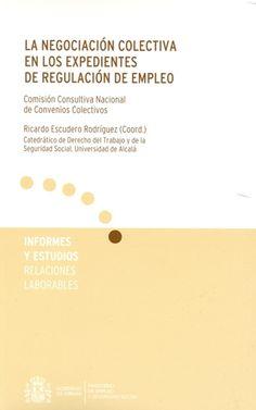 La Negociación colectiva en los expedientes de regulación de empleo / Ricardo Escudero Rodríguez, (coord.) ; autores, Natividad Mendoza Navas... [et al.]