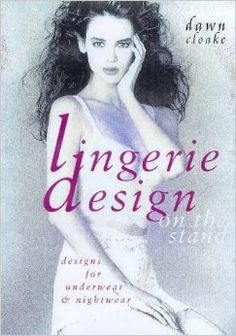 Lingerie Design on the Stand: Designs for Underwear & Nightwear: Dawn Cloake: 9780713485523: Amazon.com: Books