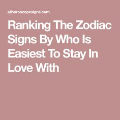 Ranking The Zodiac Signs By Who Is Easiest To Stay In Love With