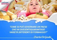 Siete amanti dei #formaggi? In Francia avrete solo l'imbarazzo della scelta! Oggi su #LacteaseQuotes una famosa #citazione di Charles de Gaulle, 18º Presidente della Repubblica francese.