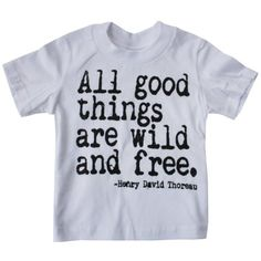Happy Family - All Good Things Are Wild and Free tee. Love this - kiddos should be free to be themselves. $9.95